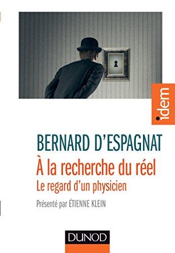 A la recherche du réel : Présenté par Etienne Klein