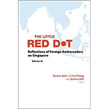 The Little Red Dot:Reflections of Foreign Ambassadors on SingaporeVolume III
