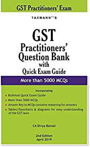 GST Practitioners' Question Bank with Quick Exam Guide-More than 5000 MCQs (2nd Edition April 2