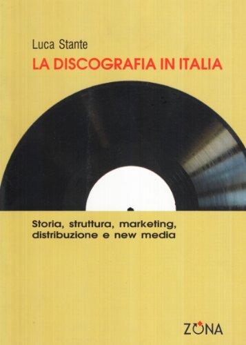 La discografia in Italia. Storia, struttura, marketing, distribuzione e new media
