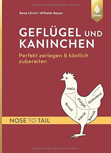 Geflügel und Kaninchen - nose to tail: Perfekt zerlegen und köstlich zubereiten