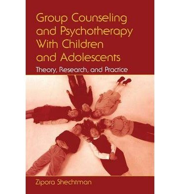 [(Group Counseling and Psychotherapy with Children and Adolescents: Theory, Research and Practice)] [Author: Zipora Shechtman] published on (September, 2006)