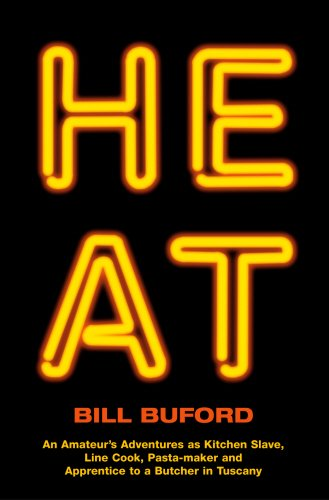 Heat: An Amateur\'s Adventures as Kitchen Slave, Line Cook, Pasta-maker and Apprentice to a Butcher in Tuscany