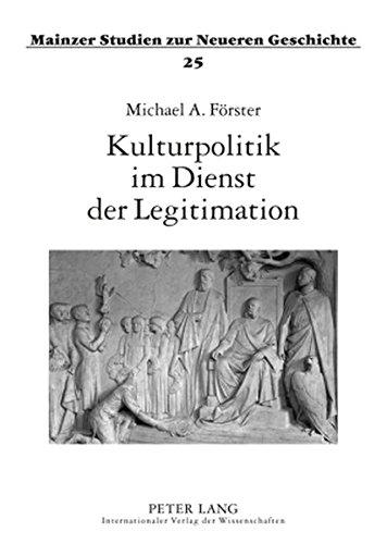 Kulturpolitik im Dienst der Legitimation: Oper, Theater und Volkslied als Mittel der Politik Kaiser Wilhelms II. (Mainzer Studien zur Neueren Geschichte)