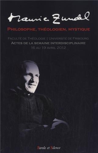 Maurice Zundel, philosophe, théologien, mystique : Actes de la semaine théologique de l'Université de Fribourg, 16-19 avril 2012