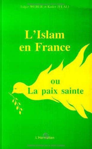 L'Islam en France, ou, La paix sainte