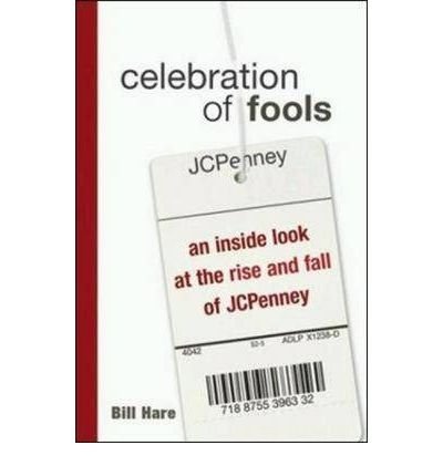 celebration-of-fools-an-inside-look-at-the-rise-and-fall-of-jc-penney-author-b-hare-may-2004