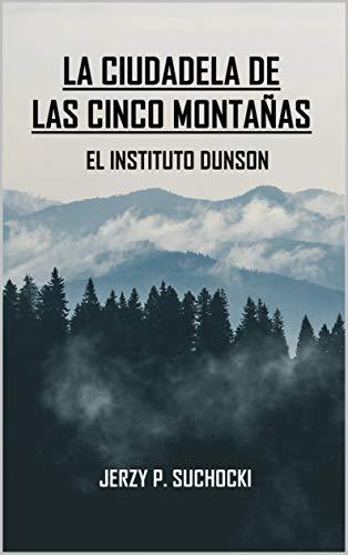 Leer Gratis La Ciudadela de las Cinco Montañas. El Instituto Dunson de Jerzy P. Suchock