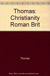 Christianity in Roman Britain to Ad 500 by Charles Christi Thomas (1981-08-01)
