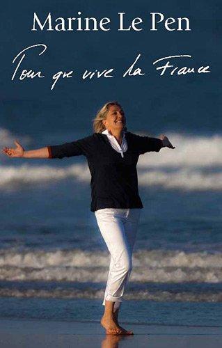 Pour que vive la France par Marine Le Pen