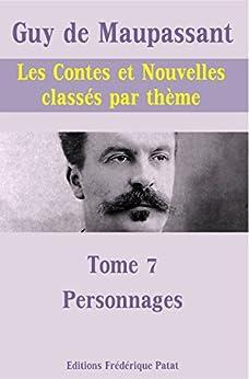 Les Contes et Nouvelles classés par thème - Tome 7 : Personnages par [de Maupassant, Guy]