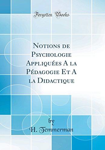 Notions de Psychologie Appliquees a la Pedagogie Et a la Didactique (Classic Reprint)
