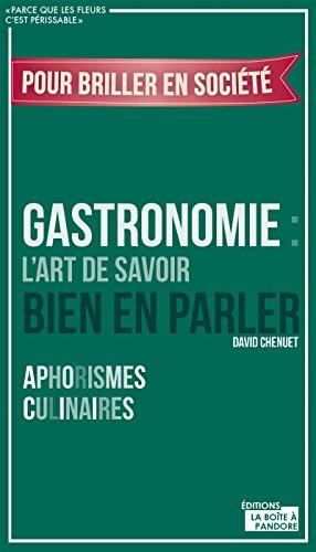 Gastronomie : L'art de savoir bien en parler: Aphorismes culinaires