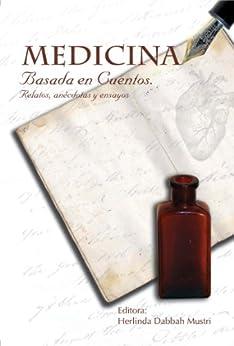 Medicina Basada En Cuentos: Relatos, Anécdotas Y Ensayos por Alberto Lifshitz