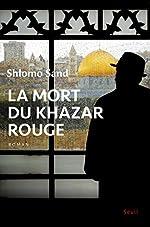 La mort du Khazar rouge de Shlomo Sand