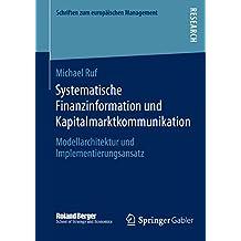 Systematische Finanzinformation und Kapitalmarktkommunikation: Modellarchitektur und Implementierungsansatz (Schriften zum europäischen Management)