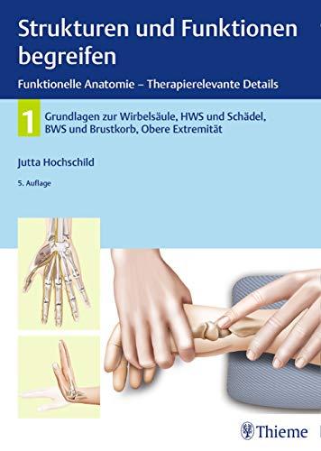 Strukturen und Funktionen begreifen, Funktionelle Anatomie: Band 1: Wirbelsäule und obere Extremität (Physiofachbuch) -