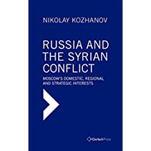 Russia and the Syrian Conflict: Moscow's Domestic, Regional and Strategic Interests