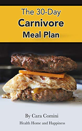 The 30-Day Carnivore Meal Plan: Your Day-by-Day 30-Day Guide Book to Eating Well, Looking Amazing, and Feeling Great on the Carnivore Diet (English Edition)