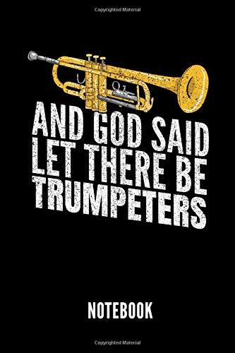 AND GOD SAID LET THERE BE TRUMPETERS NOTEBOOK: Notizbuch für Trompetenspieler | 110 linierte Seiten | Format 6x9 DIN A5 | Soft cover matt | Klick auf den Autorennamen für mehr Designs zum Thema