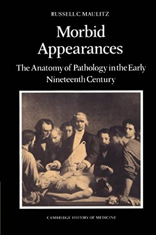 Morbid Appearances: The Anatomy of Pathology in the Early Nineteenth