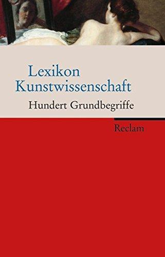 Lexikon Kunstwissenschaft: Hundert Grundbegriffe