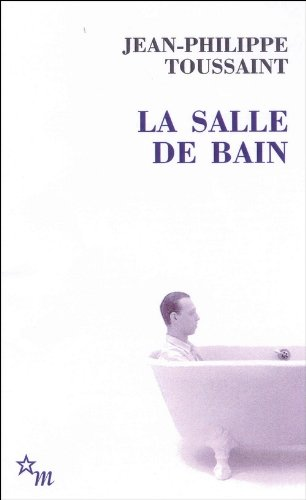 La Salle de bain : Suivi de Le jour où j'ai rencontré Jérôme Lindon par Jean-Philippe Toussaint