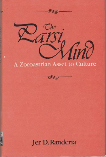 The Parsi Mind: A Zoroastrian Asset to Culture por Jer D. Randeria