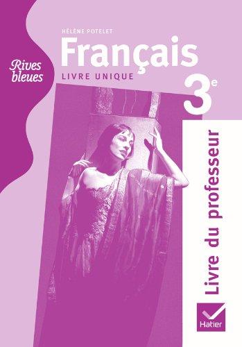 Rives bleues Livre unique de Français 3e éd. 2012 - Livre du professeur