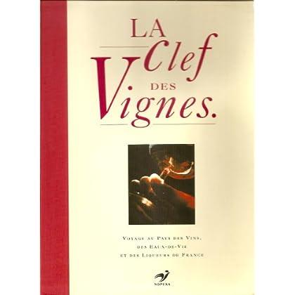 La clef des vignes : Voyage au pays des vins, des eaux-de-vie et des liqueurs de France