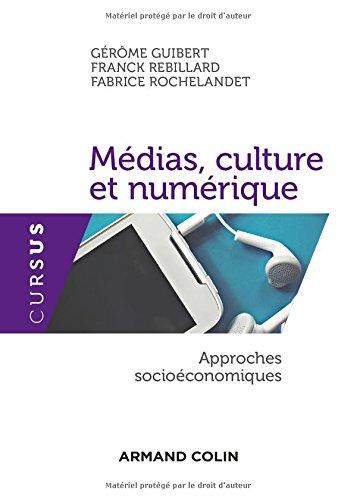 Médias, culture et numérique - Approches socioéconomiques par Gérôme Guibert, Franck Rebillard, Fabrice Rochelandet