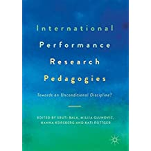International Performance Research Pedagogies: Towards an Unconditional Discipline?