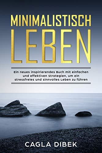 Inspirierende Buch (Minimalistisch Leben - Ein neues inspirierendes Buch mit einfachen und effektiven Strategien, um ein stressfreies und sinnvolles Leben zu führen)
