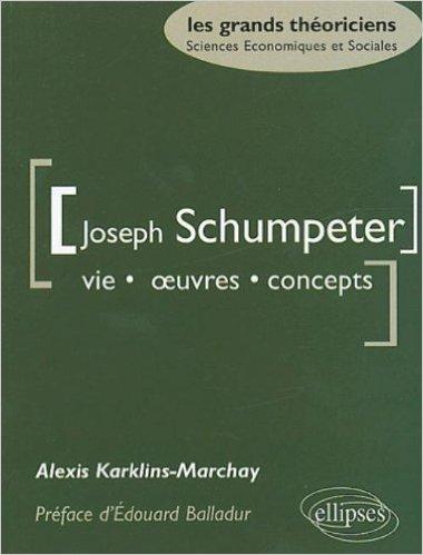 Joseph Schumpeter : Vie, oeuvres, concepts de Alexis Karklins-Marchay ( 20 avril 2004 )