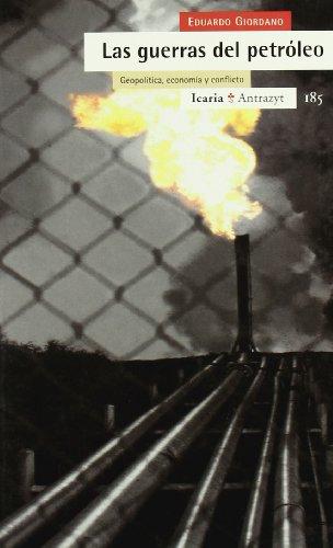 Las guerras del petróleo : geopolítica, economía y conflicto (Antrazyt)