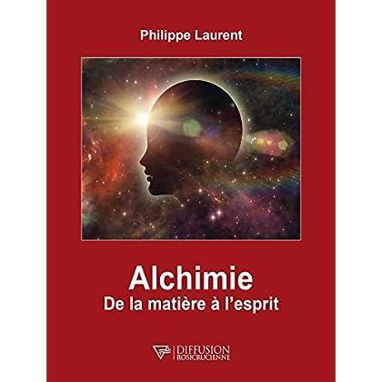 Alchimie: De la matière à l'esprit