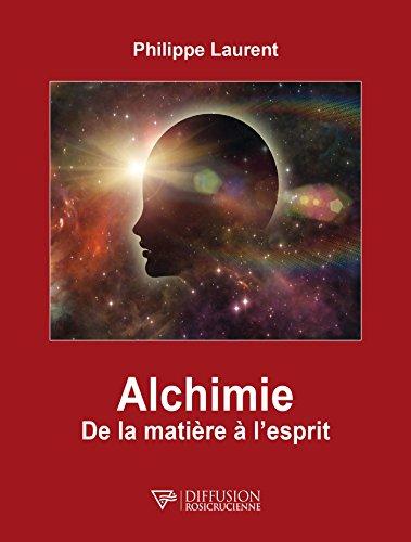 Alchimie: De la matière à l'esprit par Philippe Laurent