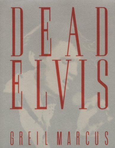 Dead Elvis: A Chronicle of a Cultural Obsession por Greil Marcus