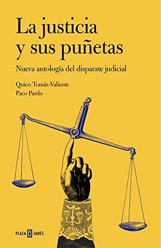 La justicia Y Sus Puñetas: Nueva Antología Del Disparate Judicial par Quico Tomás-Valiente