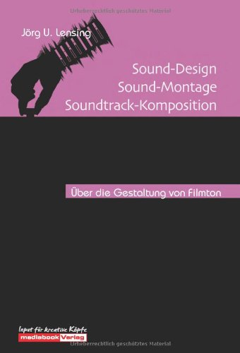 Sound-Design - Sound-Montage - Soundtrack-Komposition (Sound Design Für Film)