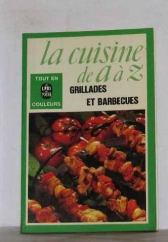 La cuisine de A à Z grillades et barbecues