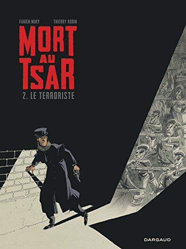 Mort au Tsar - tome 2 - Le Terroriste par Nury Fabien
