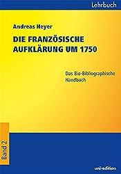 Die französische Aufklärung um 1750: Bio-Bibliographisches Handbuch