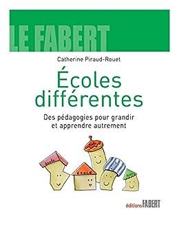 Ecoles différentes: Des pédagogies pour grandir et apprendre autrement par [Piraud-Rouet, Catherine]
