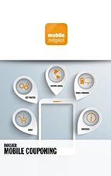 Mobile Couponing: Markt, Best Practice, Location (Based), Mobile Commerce, Statistiken (mobile zeitgeist Dossiers 1)