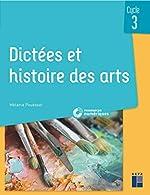 Dictées et histoire des arts - Cycle 3 (+ CD-ROM/Téléchargement) de Mélanie Pouëssel