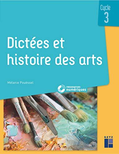 Dictées et histoire des arts - Cycle 3 (+ CD-ROM/Téléchargement)