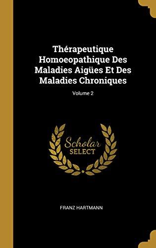 Thérapeutique Homoeopathique Des Maladies Aigües Et Des Maladies Chroniques; Volume 2 par Franz Hartmann