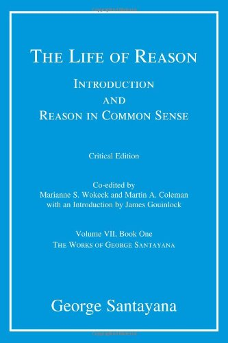 The Life of Reason or the Phases of Human Progress: Introduction and Reason in Common Sense, Volume VII, Book One: 7 (The Works of George Santayana) por George Santayana