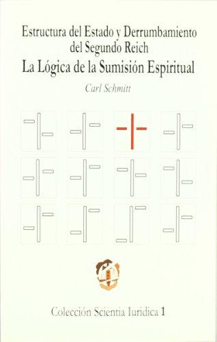 Estructura del Estado y derrumbamiento del Segundo Reich: La lógica de la sumisión (Scientia iuridica) por Carl Schmitt